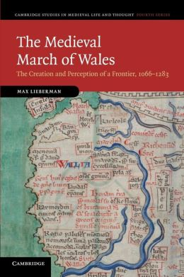 The Medieval March of Wales: The Creation and Perception of a Frontier, 1066?1283