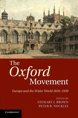 The Oxford Movement: Europe and the Wider World 1830?1930