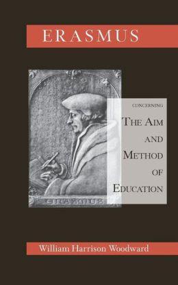 Desiderius Erasmus Concerning the Aim and Method of Education