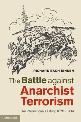 The Battle against Anarchist Terrorism: An International History, 1878-1934