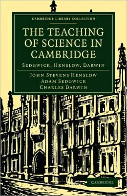 The Teaching of Science in Cambridge: Sedgwick, Henslow, Darwin