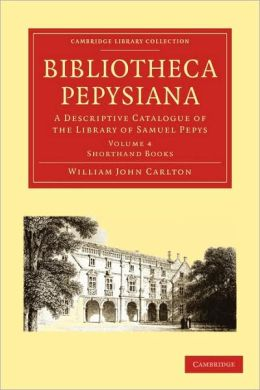 Bibliotheca Pepysiana: A Descriptive Catalogue of the Library of Samuel Pepys