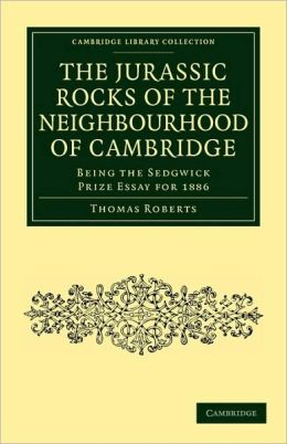 The Jurassic Rocks of the Neighbourhood of Cambridge: Being the Sedgwick Prize Essay for 1886