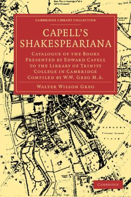 Capell's Shakespeariana: Catalogue of the Books Presented by Edward Capell to the Library of Trinity College in Cambridge compiled by W. W. Greg.