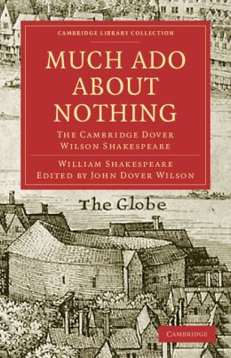 Much Ado about Nothing: The Cambridge Dover Wilson Shakespeare