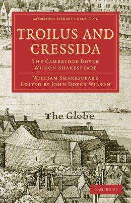 Troilus and Cressida: The Cambridge Dover Wilson Shakespeare
