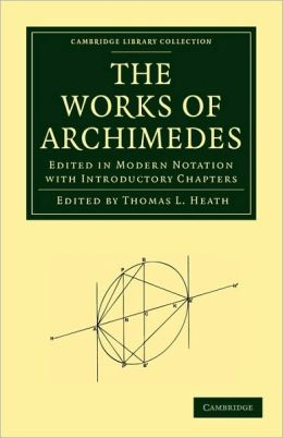 The Works of Archimedes: Edited in Modern Notation with Introductory Chapters