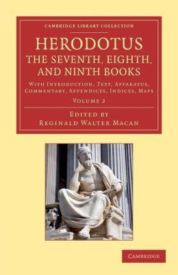 Herodotus: The Seventh, Eighth, and Ninth Books: With Introduction, Text, Apparatus, Commentary, Appendices, Indices, Maps