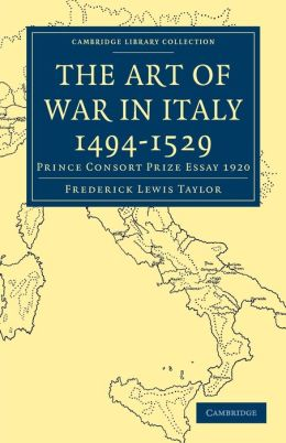 The Art of War in Italy 1494-1529: Prince Consort Prize Essay 1920