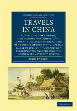 Travels in China: Containing Descriptions, Observations and Comparisons, Made and Collected in the Course of a Short Residence at the Imperial Palace of Yuen-Min-Yuen