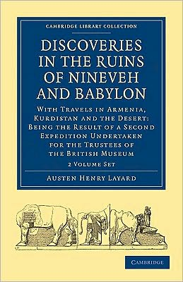 Discoveries in the Ruins of Nineveh and Babylon (2 Volume Paperback Set): With Travels in Armenia, Kurdistan and the Desert: Being the Result of a Second Expedition Undertaken for the Trustees of the British Museum