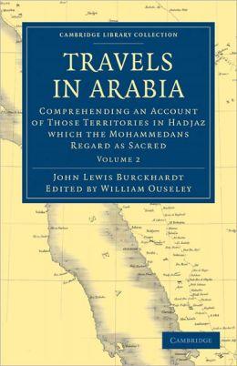 Travels in Arabia: Comprehending an Account of Those Territories in Hadjaz which the Mohammedans Regard as Sacred