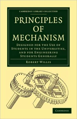 Principles of Mechanism: Designed for the Use of Students in the Universities, and for Engineering Students Generally