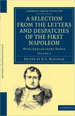 A Selection from the Letters and Despatches of the First Napoleon: With Explanatory Notes