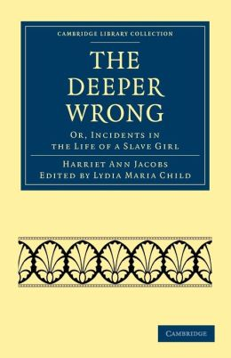 The Deeper Wrong: Or, Incidents in the Life of a Slave Girl