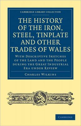 The History of the Iron, Steel, Tinplate and Other Trades of Wales