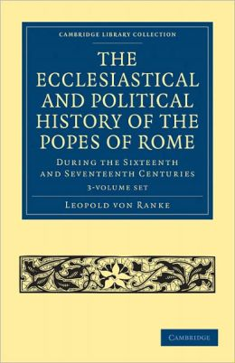 The Ecclesiastical and Political History of the Popes of Rome (3 Volume Paperback Set): During the Sixteenth and Seventeenth Centuries