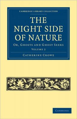 The Night Side of Nature: Or, Ghosts and Ghost Seers