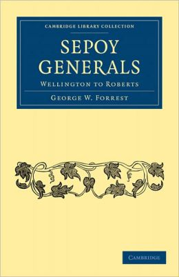 Sepoy Generals: Wellington to Roberts