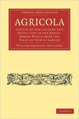 Agricola: A Study of Agriculture and Rustic Life in the Greco-Roman World from the Point of View of Labour