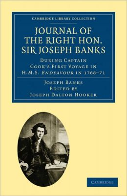 Journal of the Right Hon. Sir Joseph Banks Bart., K.B., P.R.S.: During Captain Cook's First Voyage in H.M.S. Endeavour in 1768-71 to Terra del Fuego, Otahite, New Zealand, Australia, the Dutch East Indies, etc.