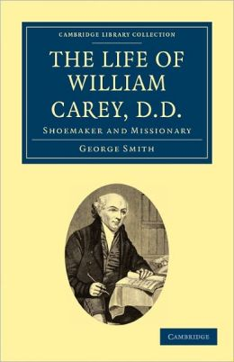 The Life of William Carey, D.D: Shoemaker and Missionary