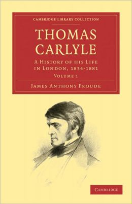 Thomas Carlyle: A History of his Life in London, 1834-1881