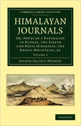 Himalayan Journals: Or, Notes of a Naturalist in Bengal, the Sikkim and Nepal Himalayas, the Khasia Mountains, etc.