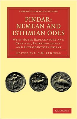 Pindar: Nemean and Isthmian Odes: With Notes Explanatory and Critical, Introductions, and Introductory Essays