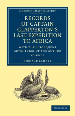 Records of Captain Clapperton's Last Expedition to Africa: With the Subsequent Adventures of the Author