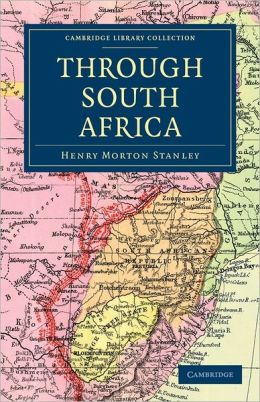 Through South Africa: Being an Account of his Recent Visit to Rhodesia, the Transvaal, Cape Colony and Natal