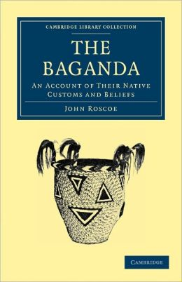 The Baganda: An Account of their Native Customs and Beliefs