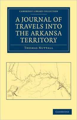 A Journal of Travel into the Arkansa Territory, during the Year 1819: With Occasional Observations on the Manners of the Aborigines