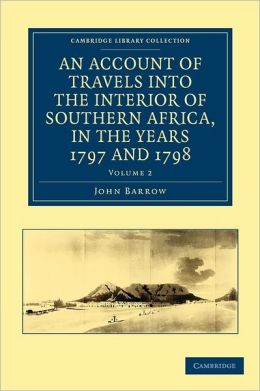 An Account of Travels into the Interior of Southern Africa, in the years 1797 and 1798, Volume 2: Including Cursory Observations on the Geology and Geography of the Southern Part of that Continent