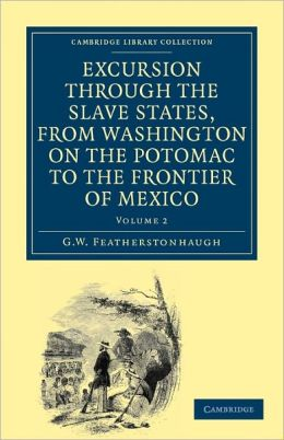 Excursion through the Slave States, from Washington on the Potomac to the Frontier of Mexico: With Sketches of Popular Manners and Geological Notices
