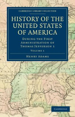 History of the United States of America (1801-1817), Volume 1: During the First Administration of Thomas Jefferson 1