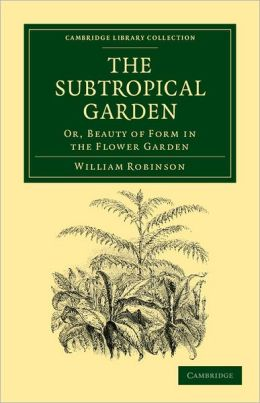 The Subtropical Garden: Or, Beauty of Form in the Flower Garden