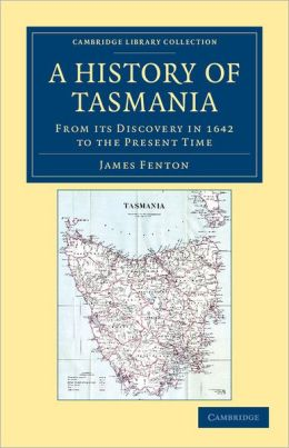 A History of Tasmania: From its Discovery in 1642 to the Present Time