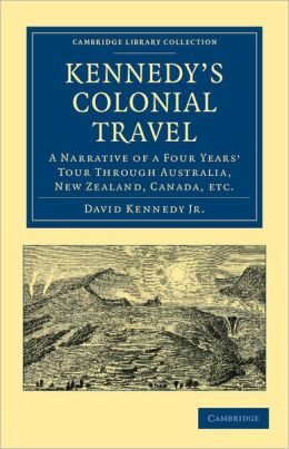 Kennedy's Colonial Travel: A Narrative of a Four Years' Tour through Australia, New Zealand, Canada, Etc