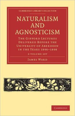 Naturalism and Agnosticism 2 Volume Paperback Set: The Gifford Lectures Delivered Before the University of Aberdeen in the Years 1896?1898