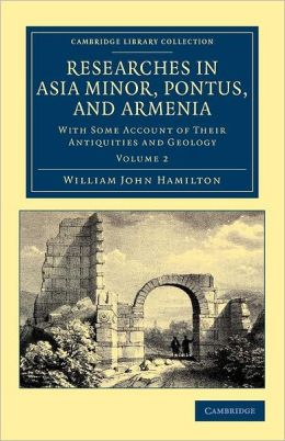 Researches in Asia Minor, Pontus, and Armenia: With Some Account of their Antiquities and Geology