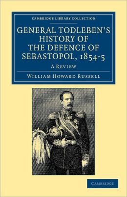 General Todleben's History of the Defence of Sebastopol, 1854?5: A Review