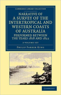 Narrative of a Survey of the Intertropical and Western Coasts of Australia, Performed between the Years 1818 and 1822 2 Volume Set: With an Appendix Containing Various Subjects Relating to Hydrography and Natural History