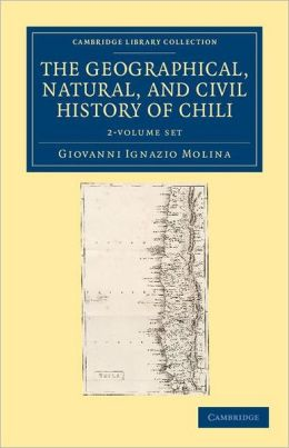 The Geographical, Natural, and Civil History of Chili 2 Volume Set