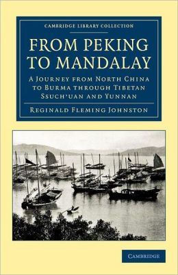 From Peking to Mandalay: A Journey from North China to Burma through Tibetan Ssuch'uan and Yunnan