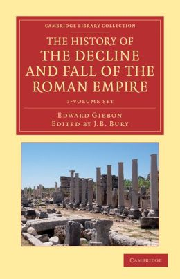 The History of the Decline and Fall of the Roman Empire 7 Volume Set: Edited in Seven Volumes with Introduction, Notes, Appendices, and Index