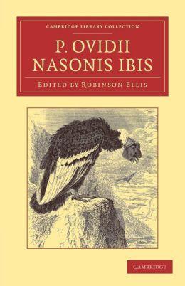 P. Ovidii Nasonis Ibis: Ex novis codicibus edidit scolia vetera commentarium cum prolegomenis, appendice, indice