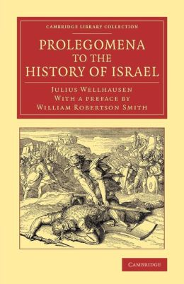 Prolegomena to the History of Israel: With a Reprint of the Article 'Israel' from the Encyclopaedia Britannica