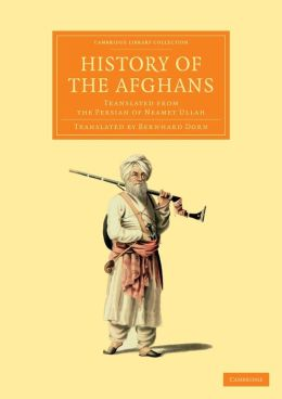 History of the Afghans: Translated from the Persian of Neamet Ullah