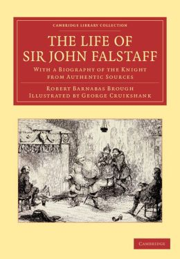 Life of Sir John Falstaff: With a Biography of the Knight from Authentic Sources